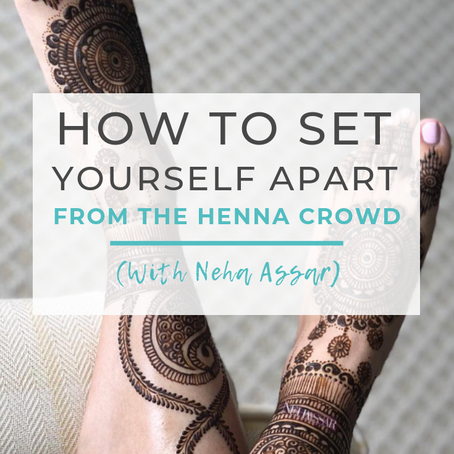 How to Set Yourself Apart from the Henna Crowd (with Neha Assar)