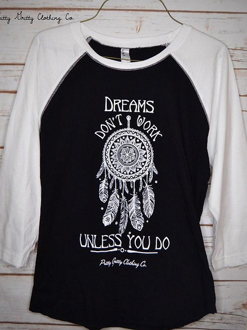 """Dreams don't work unless you do"" 3/4 Raglan - (White/Black)"