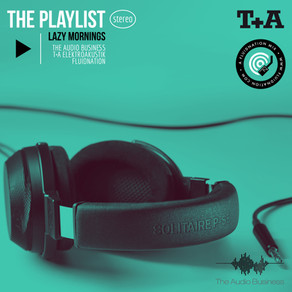 Fluidnation x The Audio Business x T+A | The Playlist VI | LAZY MORNINGS
