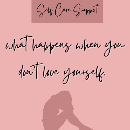 What Happens When You Don't Love Yourself