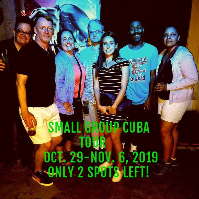 JOIN OUR SMALL ROUP TOUR OF CUBA! ONLY 2 SPOTS REMAIN!