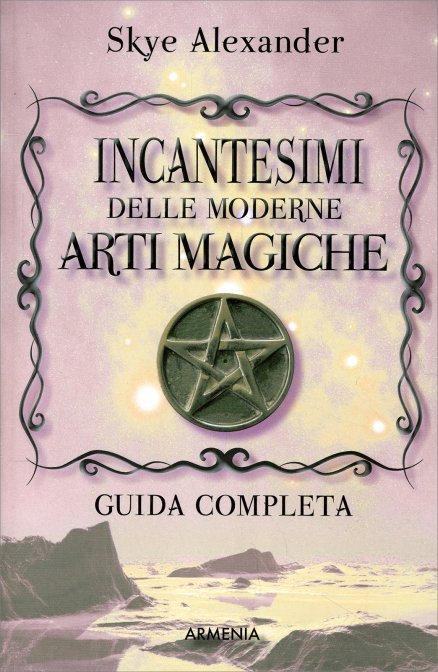 INCANTESIMI DELLE MODERNE ARTI MAGICHE. Skye Alexander