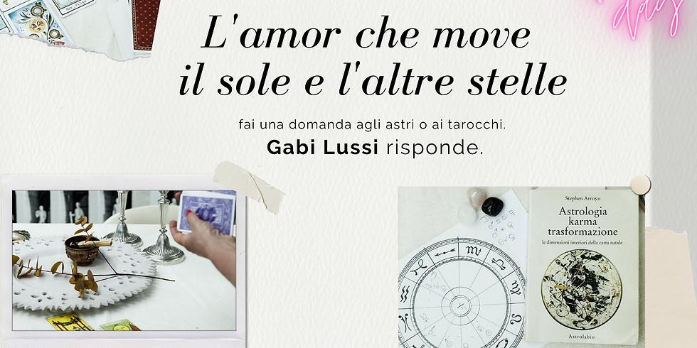 """OPEN DAY """"L'AMOR CHE MOVE IL SOLE E L'ALTRE STELLE""""  astrologia + tarocchi con Gabi Lussi"""