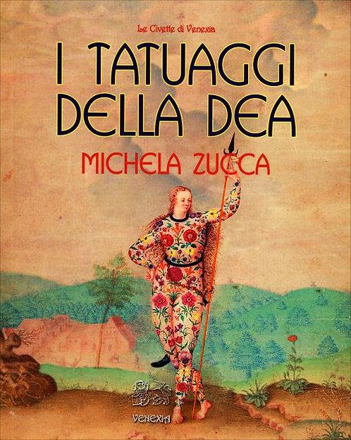 I TATUAGGI DELLA DEA. Michela Zucca