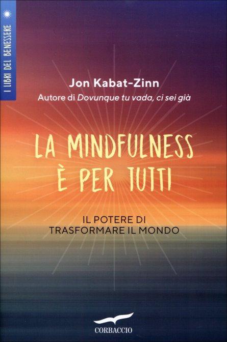 LA MINDFULNESS E' PER TUTTI. Jon Kabat-Zinn