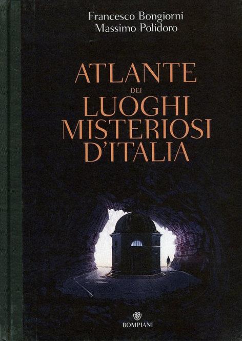 ATLANTE DEI LUOGHI MISTERIOSI D'ITALIA. Massimo Polidoro; Francesco Bongiorni
