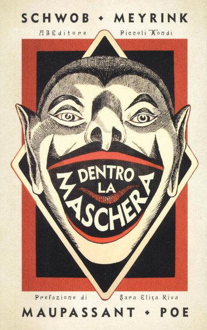 DENTRO LA MASCHERA - Marcel Schwob, Gustav Meyrink,Guy de Maupassant