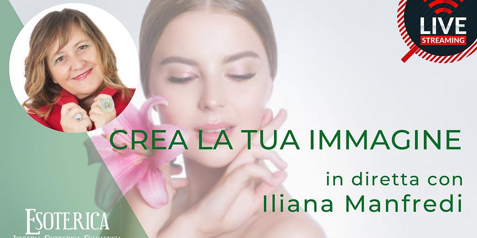 CREA LA TUA IMMAGINE. Live Streaming con Iliana Manfredi
