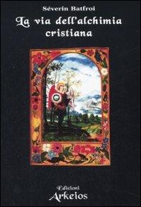 LA VIA DELL'ALCHIMIA CRISTIANA Severin Batfroi