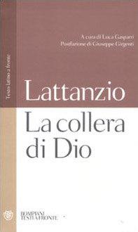 LA COLLERA DI DIO. Lucio Cecilio Firmiano Lattanzio