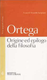 ORIGINE ED EPILOGO DELLA FILOSOFIA. José Ortega y Gasset