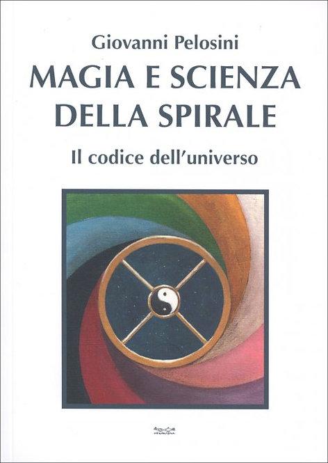 MAGIA E SCIENZA DELLA SPIRALE. Giovanni Pelosini
