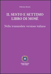 IL SESTO E SETTIMO LIBRO DI MOSÈ. Fabrizio Grossi