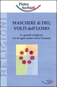 MASCHERE DI DIO, VOLTI DELL'UOMO. Pietro Archiati