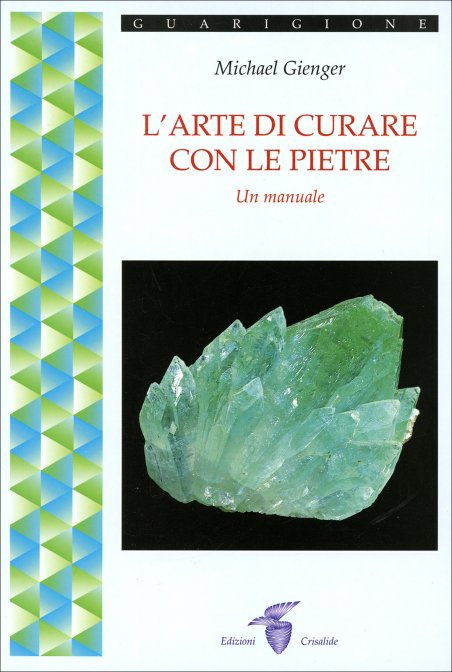 L'ARTE DI CURARE CON LE PIETRE. Michael Gienger
