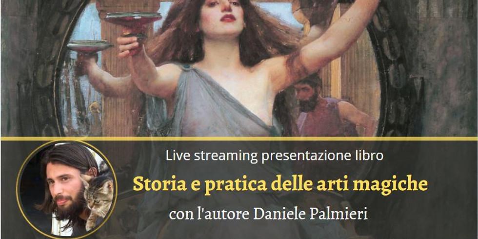 STORIA E PRATICA DELLE ARTI MAGICHE. Live Streaming con l'autore Daniele Palmieri