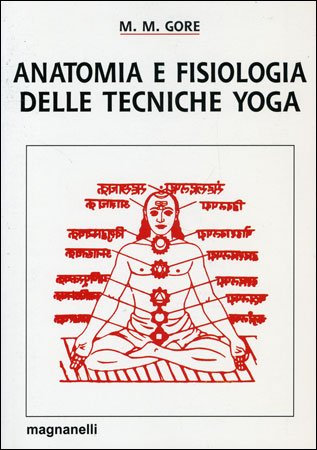 ANATOMIA E FISIOLOGIA DELLE TECNICHE YOGA. M. M. Gore