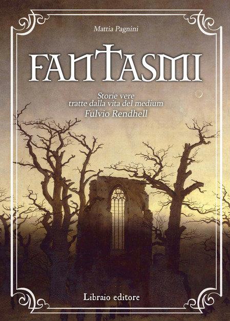 FANTASMI. STORIE VERE TRATTE DALLA VITA DEL MEDIUM FULVIO RENDHELL. M.Pagnini