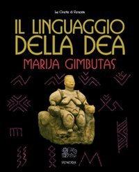 IL LINGUAGGIO DELLA DEA. Marija Gimbutas