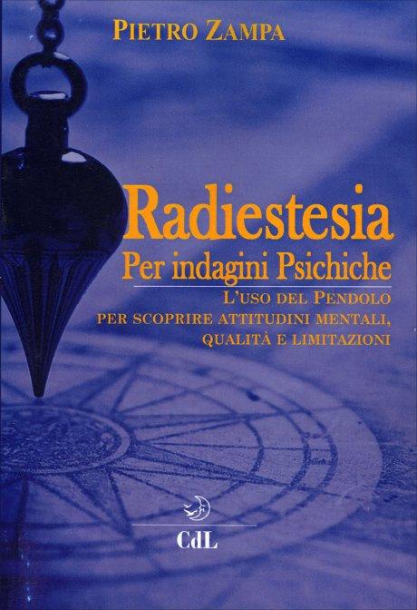 RADIESTESIA PER INDAGINI PSICHICHE. Pietro Zampa