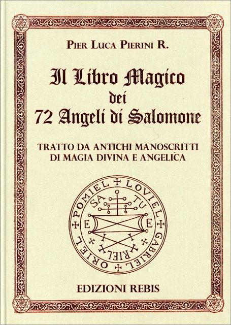 IL LIBRO MAGICO DEI 72 ANGELI DI SALOMONE. Pier Luca Pierini