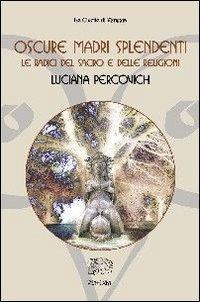 OSCURE MADRI SPLENDENTI. Luciana Percovich