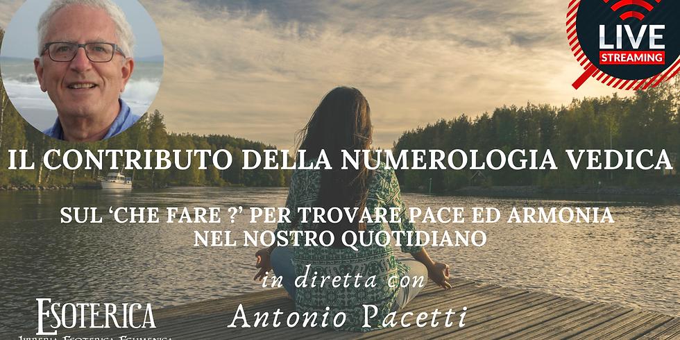 """LA NUMEROLOGIA VEDICA SUL """"CHE FARE?"""" PER TROVARE PACE ED ARMONIA NEL NOSTRO QUOTIDIANO. Live streaming con A. Pacetti"""