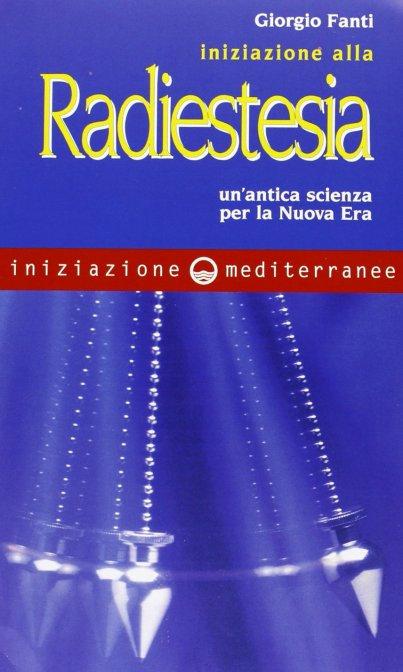 INIZIAZIONE ALLA RADIESTESIA. Giorgio Fanti