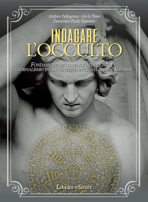 INDAGARE L'OCCULTO - A. Pellegrino; S.Bassi; F. Esposito