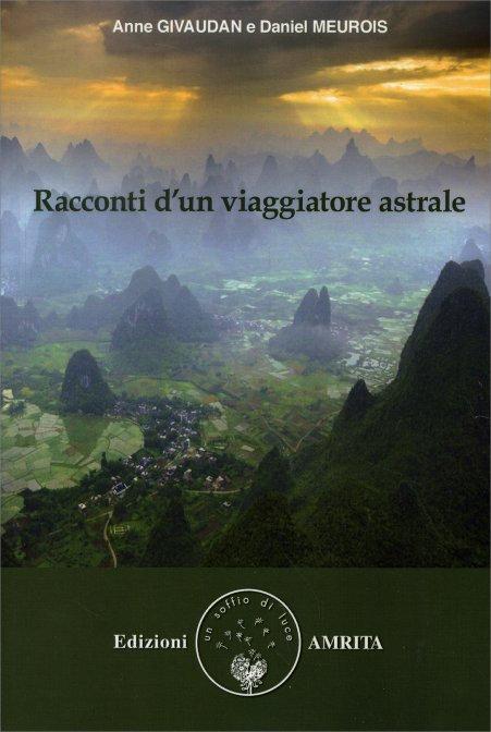 RACCONTI D'UN VIAGGIATORE ASTRALE. Anne Givaudan,Daniel Meurois