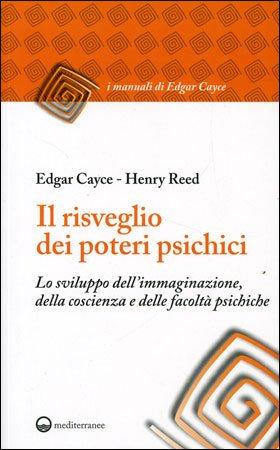IL RISVEGLIO DEI POTERI PSICHICI. Edgar Cayce , Henry Reed