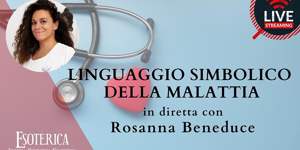 LINGUAGGIO SEGRETO DELLA MALATTIA. Live Streaming con Rosanna Beneduce