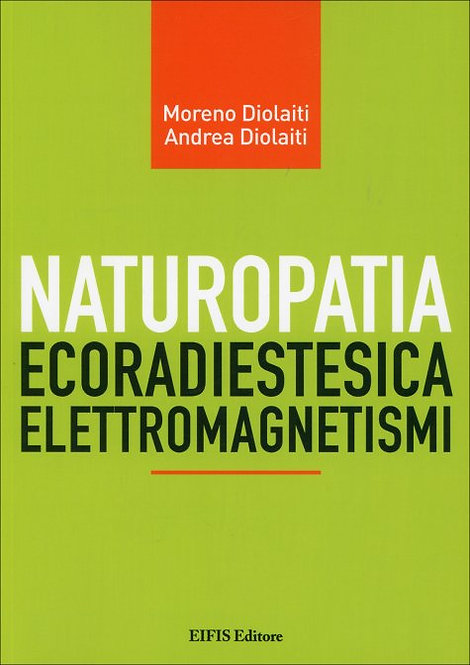 NATUROPATIA ECORADIESTETICA ELETTROMAGNETISMI. Moreno Diolaiti, Andrea Diolaiti