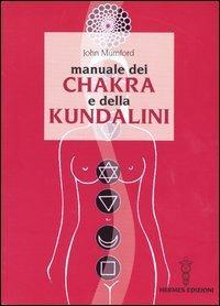 MANUALE DEI CHAKRA E DELLA KUNDALINI. John Mumford