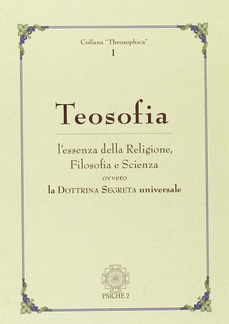 TEOSOFIA-L'ESSENZA DELLA RELIGIONE, FILOSOFIA E SCIENZA. AA.VV