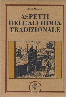 ASPETTI DELL'ALCHIMIA TRADIZIONALE. René Alleau