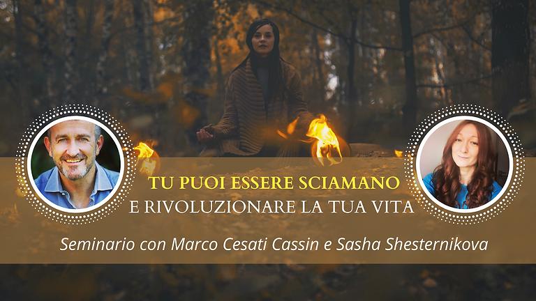 TU PUOI ESSERE SCIAMANO E RIVOLUZIONARE LA TUA VITA. Seminario con Marco Cesati Cassin e Sasha Shesternikova