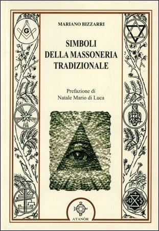 SIMBOLI DELLA MASSONERIA TRADIZIONALE. Mariano Bizzarri