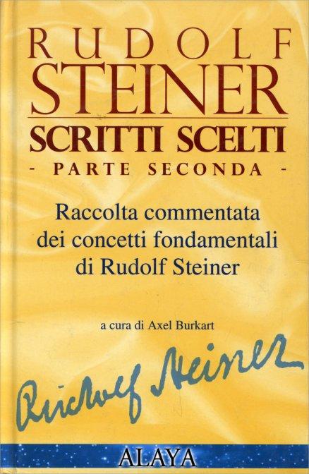 RUDOLF STEINER SCRITTI SCELTI-PARTE SECONDA. Rudolf Steiner
