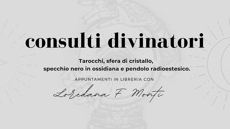 CONSULTI DIVINATORI. Con Loredana F. Monti