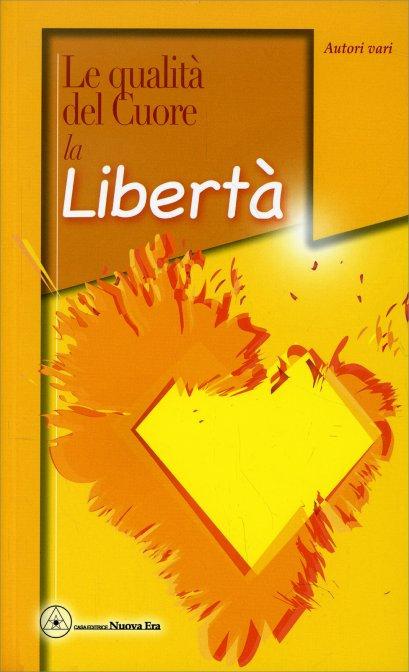 LE QUALITÀ DEL CUORE-LA LIBERTÀ. AA. VV.