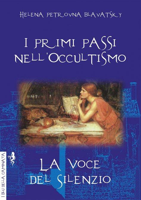 I PRIMI PASSI NELL'OCCULTISMO. Helena Petrovna Blavatsky