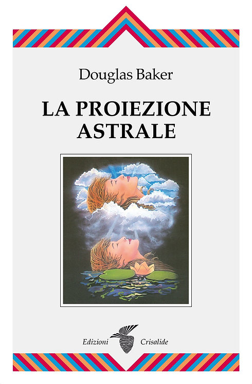 LA PROIEZIONE ASTRALE. Douglas Baker