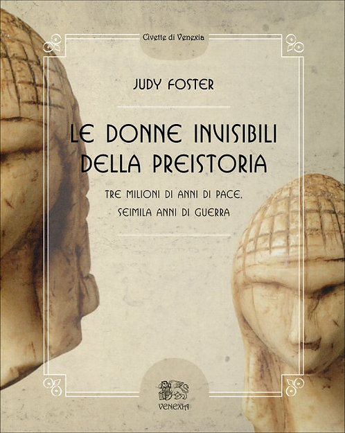 LE DONNE INVISIBILI DELLA PREISTORIA. Judy Foster, Marlene Darlet