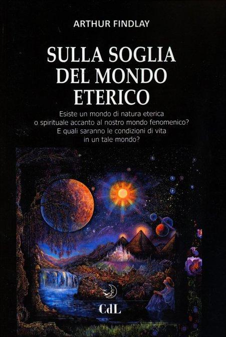 SULLA SOGLIA DEL MONDO ETERICO. Arthur Findlay