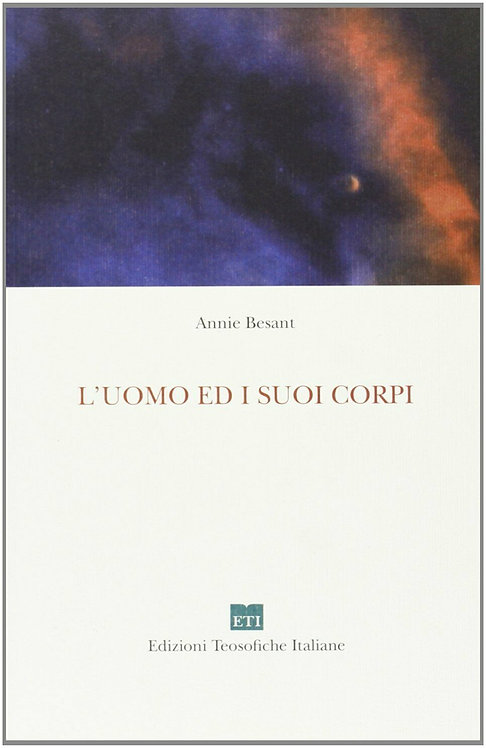 L'UOMO ED I SUOI CORPI. Annie Besant