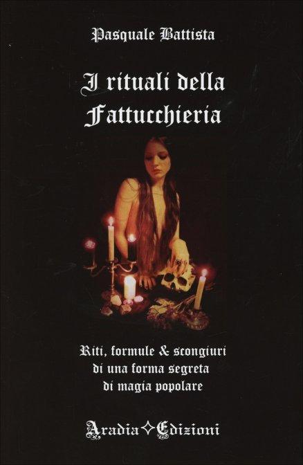 I RITUALE DELLA FATTUCCHIERA. Pasquale Battista