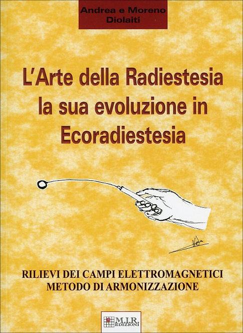L'ARTE DELLA RADIESTESIA-LA SUA EVOLUZIONE IN ECORADIESTESIA. A. e M. Diolaiti