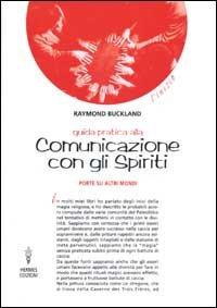 GUIDA PRATICA ALLA COMUNICAZIONE CON GLI SPIRITI. Raymond Buckland