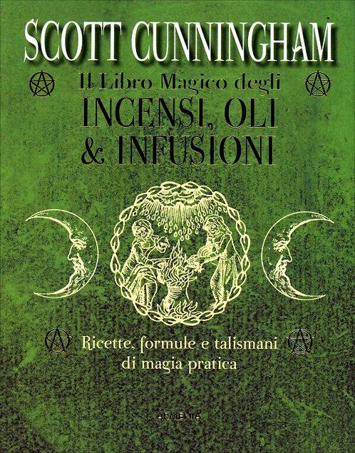 IL LIBRO MAGICO DEGLI INCENSI, OLI & INFUSIONI. Scott Cunningham